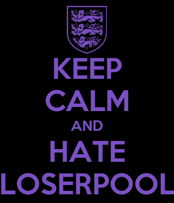 KEEP CALM AND HATE LOSERPOOL