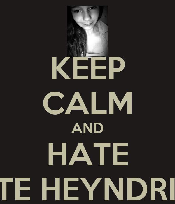 KEEP CALM AND HATE LOTTE HEYNDRICKX