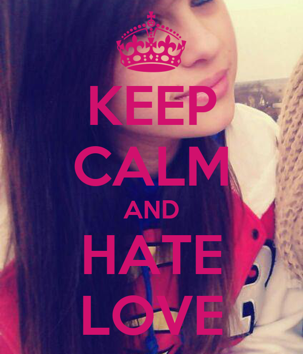 KEEP CALM AND HATE LOVE