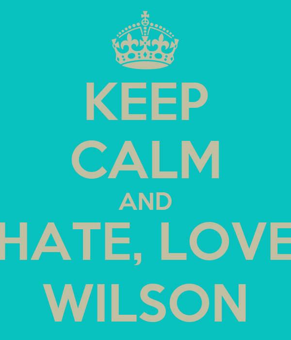 KEEP CALM AND HATE, LOVE WILSON