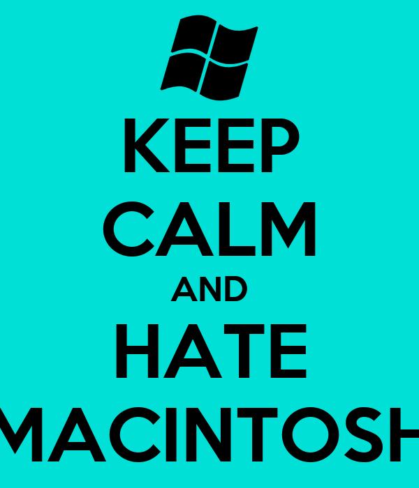 KEEP CALM AND HATE MACINTOSH