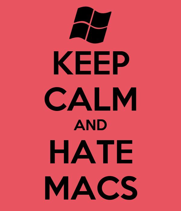 KEEP CALM AND HATE MACS