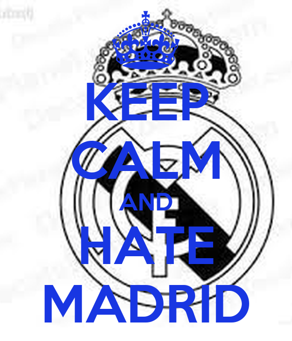 KEEP CALM AND HATE MADRID