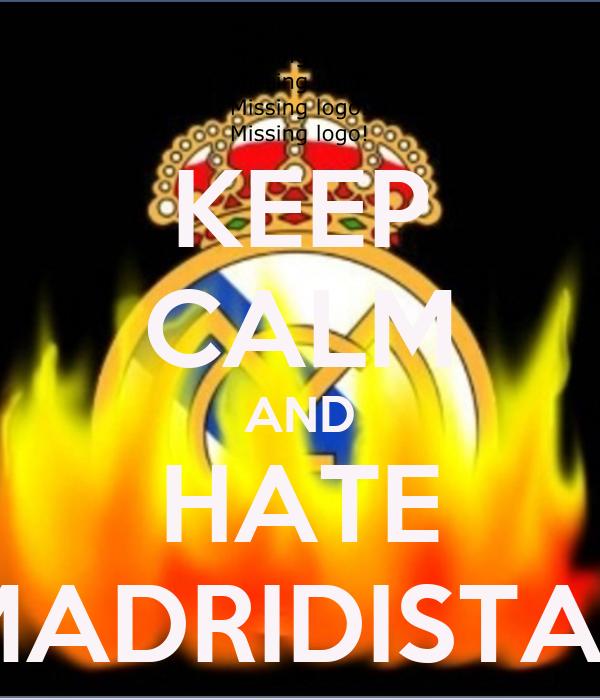 KEEP CALM AND HATE MADRIDISTAS