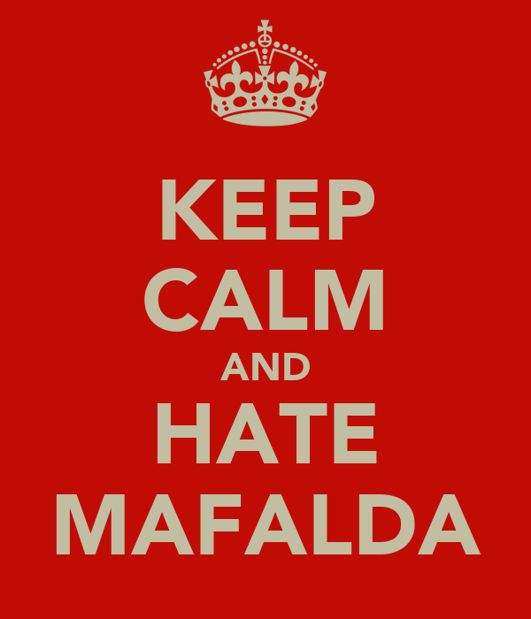 KEEP CALM AND HATE MAFALDA