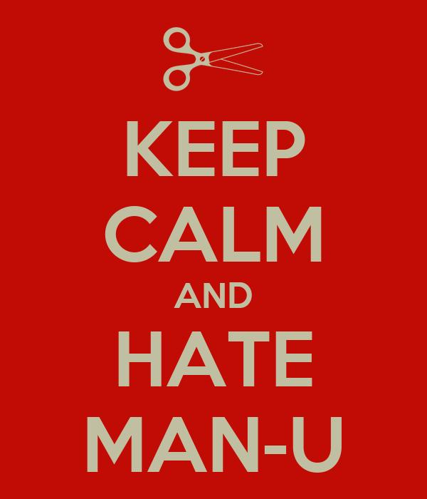 KEEP CALM AND HATE MAN-U