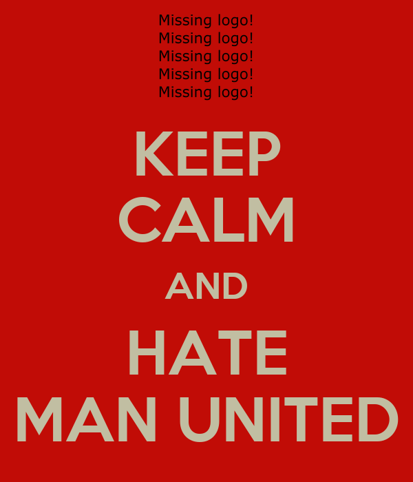 KEEP CALM AND HATE MAN UNITED