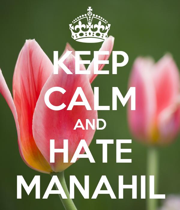 KEEP CALM AND HATE MANAHIL