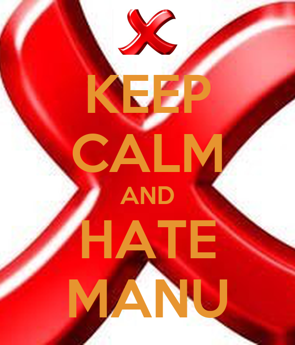 KEEP CALM AND HATE MANU