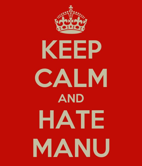 KEEP CALM AND HATE MANU