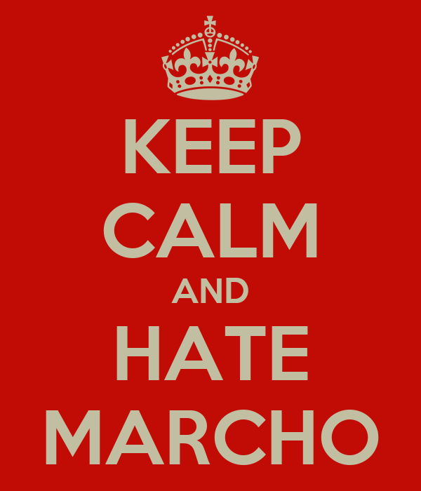 KEEP CALM AND HATE MARCHO