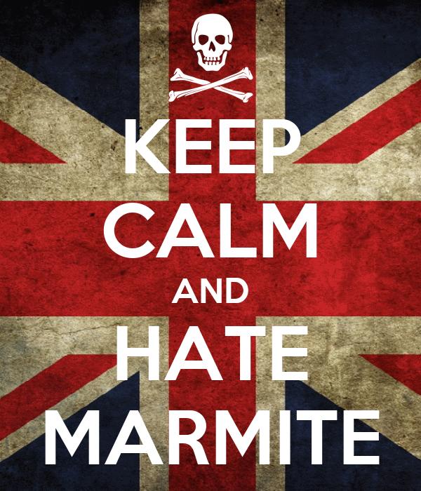 KEEP CALM AND HATE MARMITE