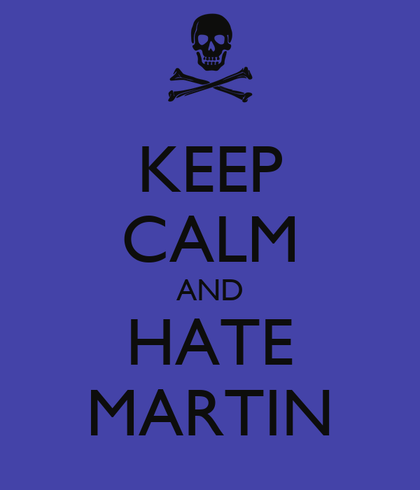 KEEP CALM AND HATE MARTIN