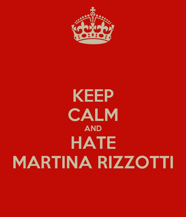 KEEP CALM AND HATE MARTINA RIZZOTTI
