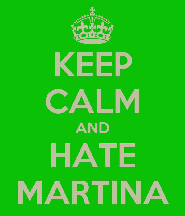 KEEP CALM AND HATE MARTINA