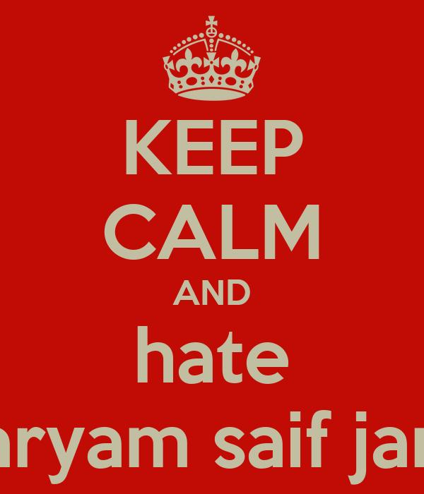 KEEP CALM AND hate maryam saif jama