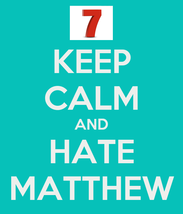 KEEP CALM AND HATE MATTHEW
