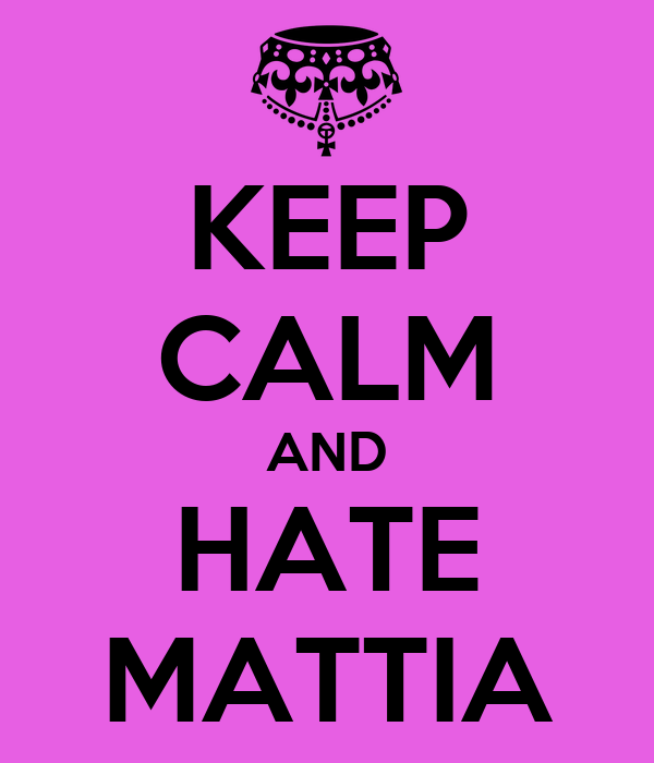 KEEP CALM AND HATE MATTIA