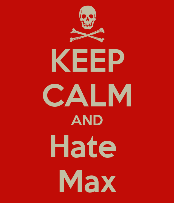 KEEP CALM AND Hate  Max