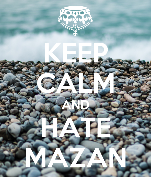 KEEP CALM AND HATE MAZAN