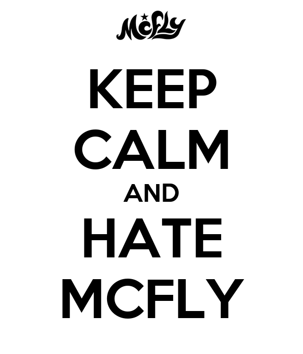 KEEP CALM AND HATE MCFLY