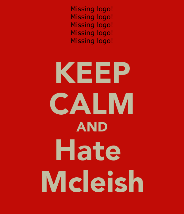 KEEP CALM AND Hate  Mcleish