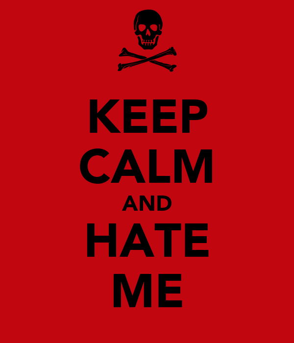 KEEP CALM AND HATE ME