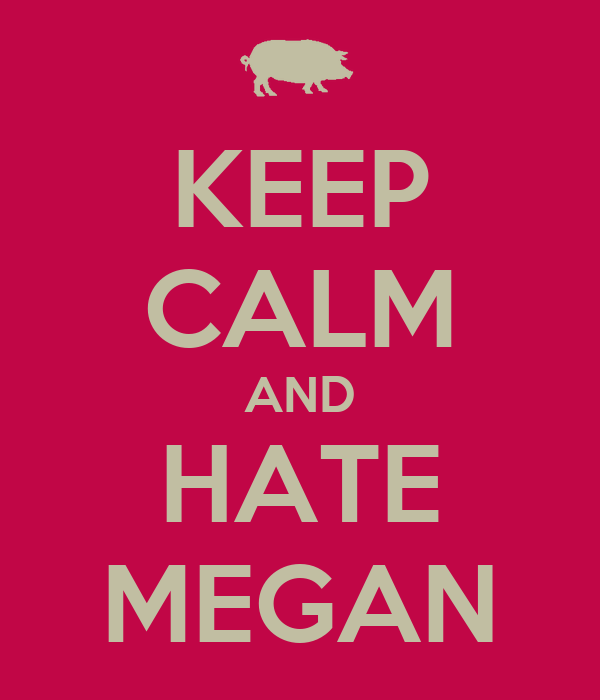 KEEP CALM AND HATE MEGAN