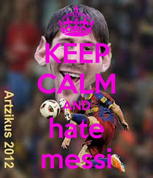 KEEP CALM AND hate messi