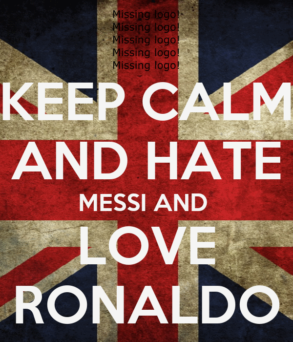 KEEP CALM AND HATE MESSI AND  LOVE RONALDO