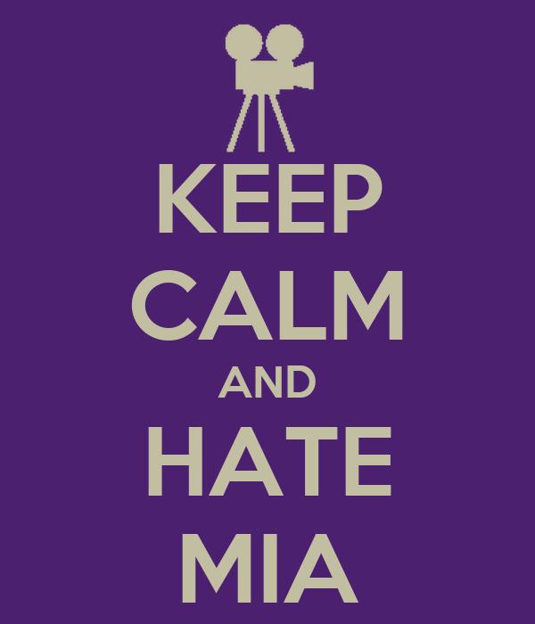KEEP CALM AND HATE MIA