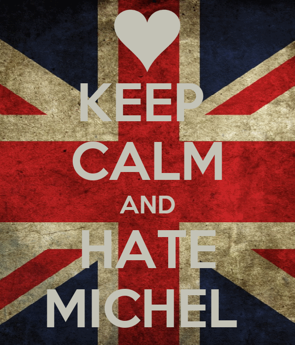 KEEP  CALM AND HATE MICHEL
