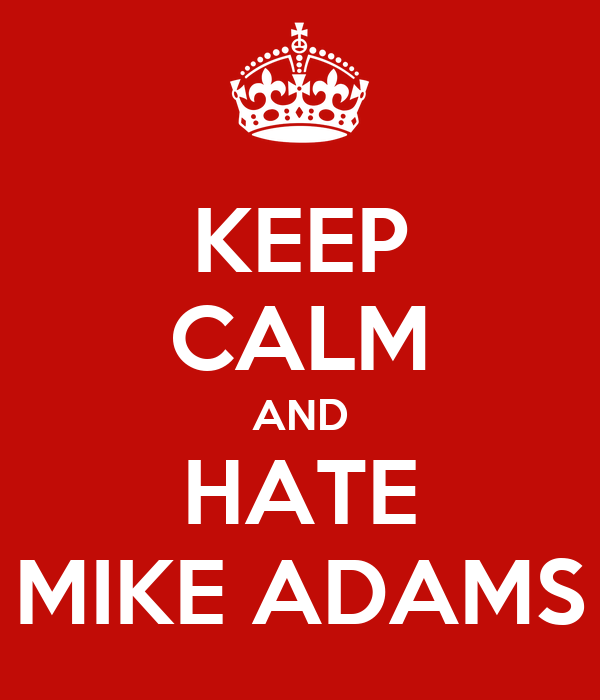 KEEP CALM AND HATE MIKE ADAMS