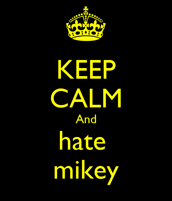 KEEP CALM And hate  mikey