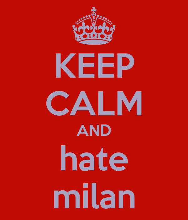 KEEP CALM AND hate milan