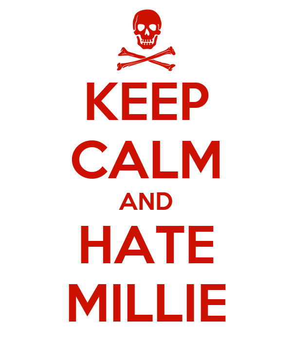 KEEP CALM AND HATE MILLIE