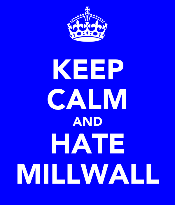 KEEP CALM AND HATE MILLWALL