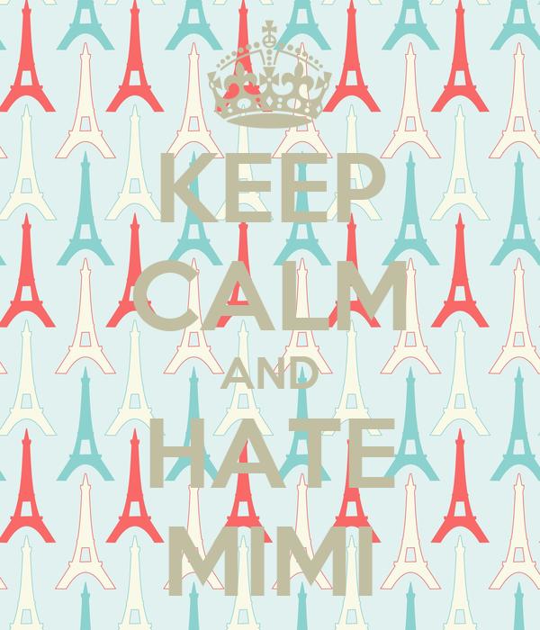 KEEP CALM AND HATE MIMI