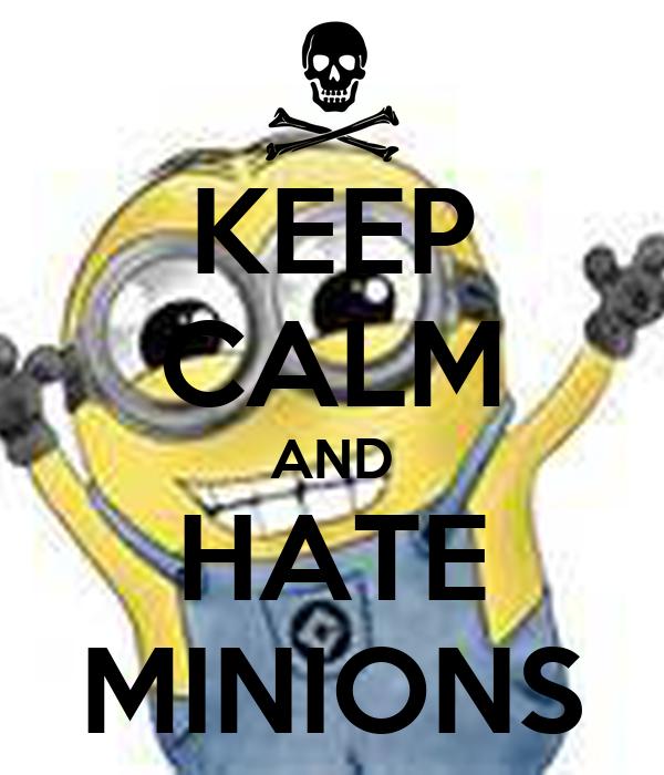 KEEP CALM AND HATE MINIONS