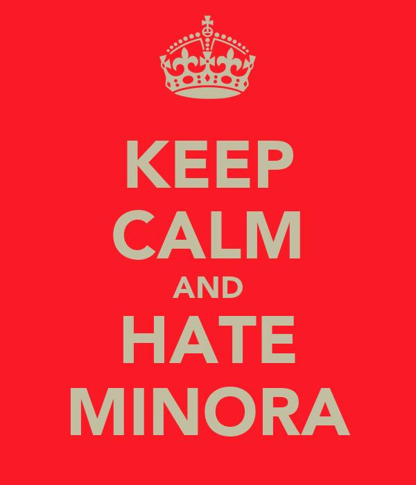 KEEP CALM AND HATE MINORA