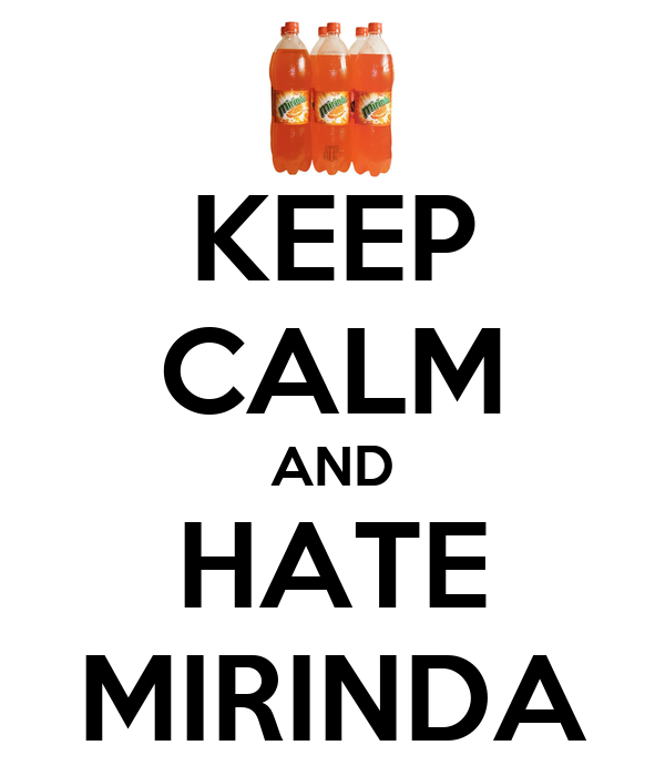 KEEP CALM AND HATE MIRINDA