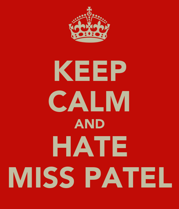 KEEP CALM AND HATE MISS PATEL