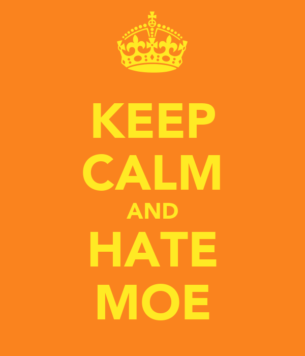 KEEP CALM AND HATE MOE