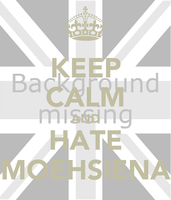 KEEP CALM AND HATE MOEHSIENA