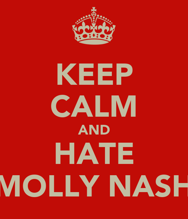 KEEP CALM AND HATE MOLLY NASH