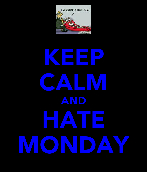 KEEP CALM AND HATE MONDAY