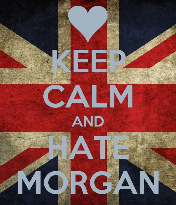 KEEP CALM AND HATE MORGAN