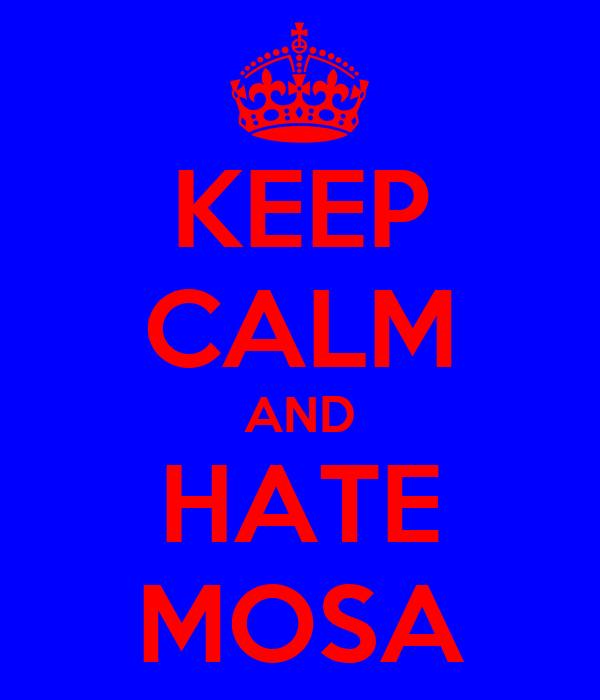 KEEP CALM AND HATE MOSA