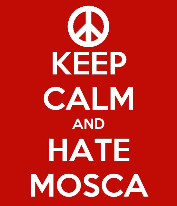 KEEP CALM AND HATE MOSCA