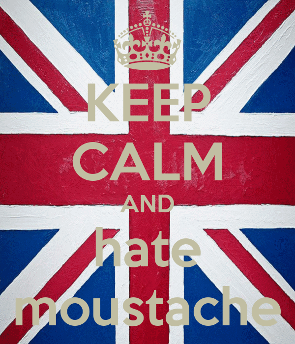 KEEP CALM AND hate moustache